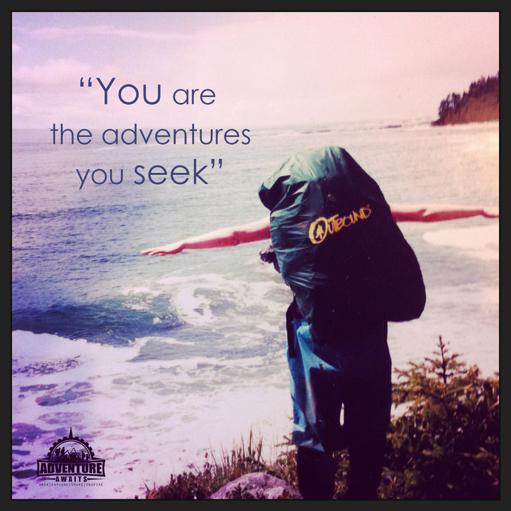 """You are the adventures you seek"" Photo from West Coast Trail."