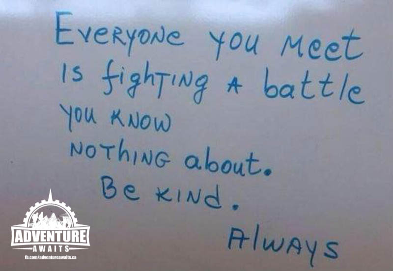 """""""Everyone you meet is fighting a battle you know nothing about. Be Kind. Always"""""""