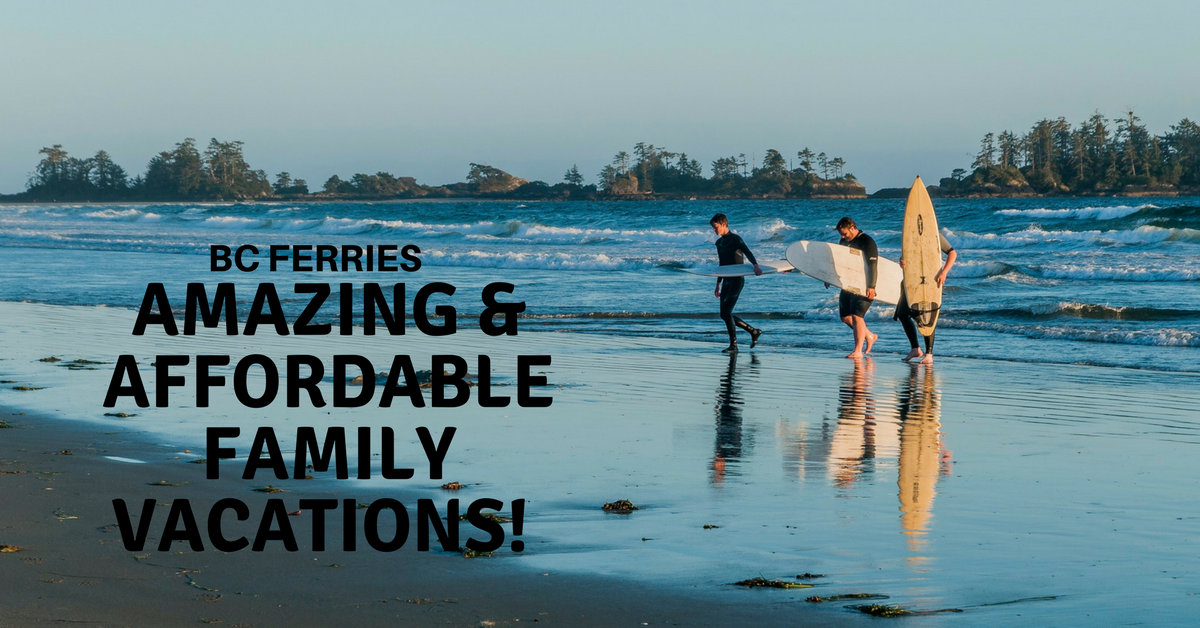 Bc Ferry Vacation Package Amazing Amp Affordable Family Adventures